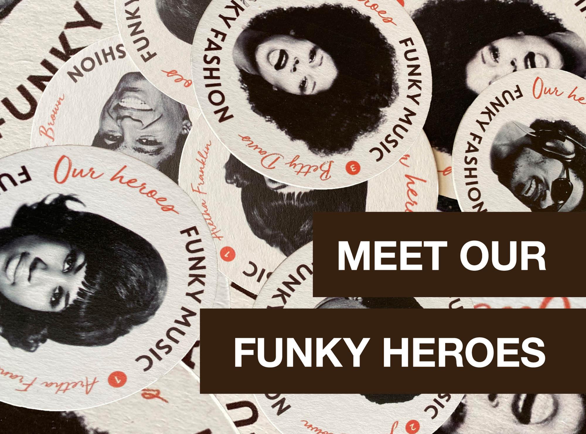 Meet Our Funky Heroes